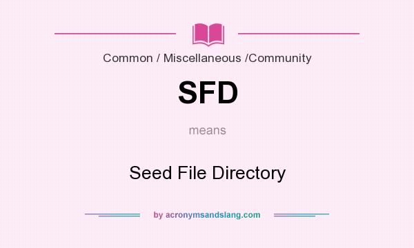 What does SFD mean? It stands for Seed File Directory