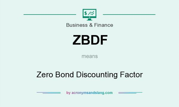 What does ZBDF mean? It stands for Zero Bond Discounting Factor
