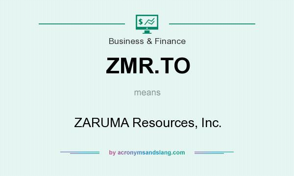 What does ZMR.TO mean? It stands for ZARUMA Resources, Inc.