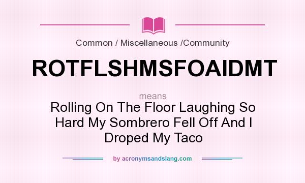 What does rotflshmsfoaidmt mean definition of for What is the meaning of floor