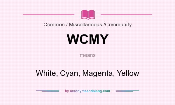 What does WCMY mean? It stands for White, Cyan, Magenta, Yellow