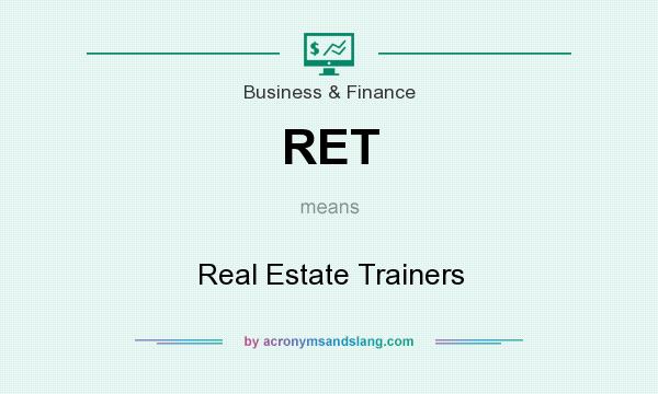What does RET mean? It stands for Real Estate Trainers