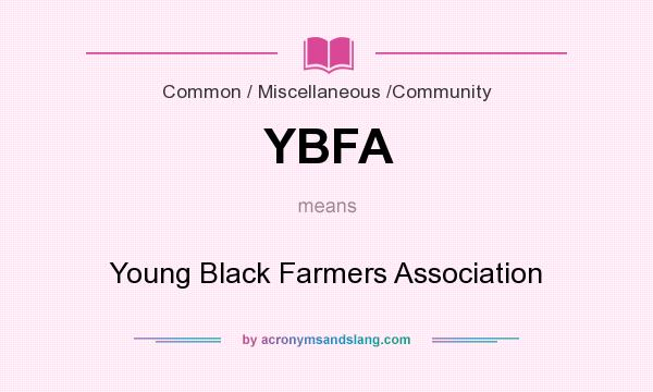What does YBFA mean? It stands for Young Black Farmers Association