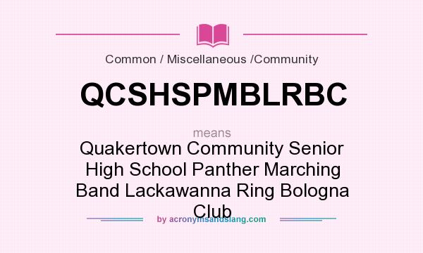 What does QCSHSPMBLRBC mean? It stands for Quakertown Community Senior High School Panther Marching Band Lackawanna Ring Bologna Club