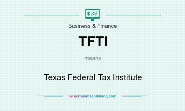 TFTI - Texas Federal Tax Institute in Business \u0026 Finance by