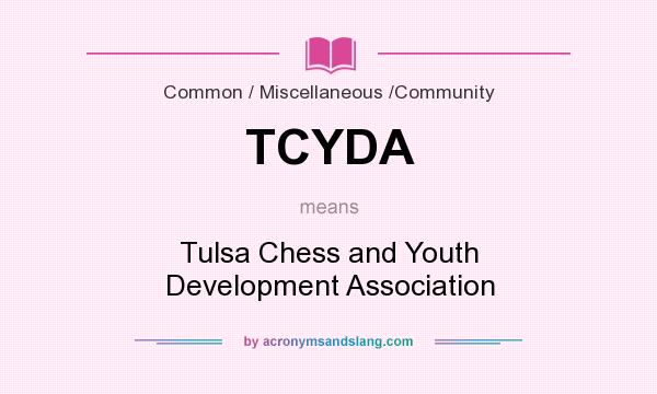 What does TCYDA mean? It stands for Tulsa Chess and Youth Development Association