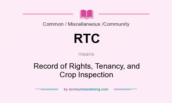 What does RTC mean? It stands for Record of Rights, Tenancy, and Crop Inspection