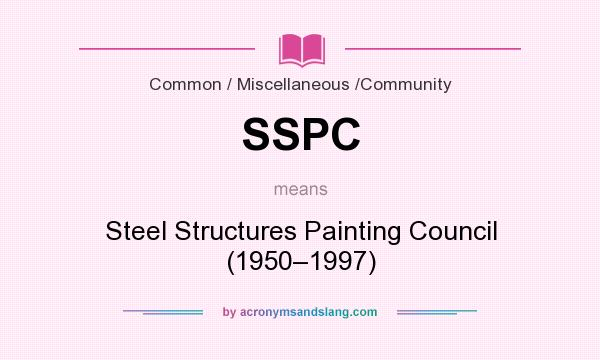 What does SSPC mean? It stands for Steel Structures Painting Council (1950–1997)