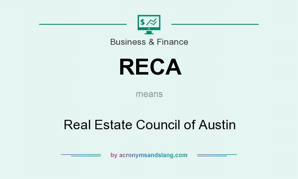 What does RECA mean? It stands for Real Estate Council of Austin