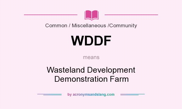 What does WDDF mean? It stands for Wasteland Development Demonstration Farm