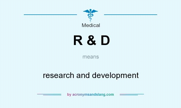 What does R & D mean? It stands for research and development