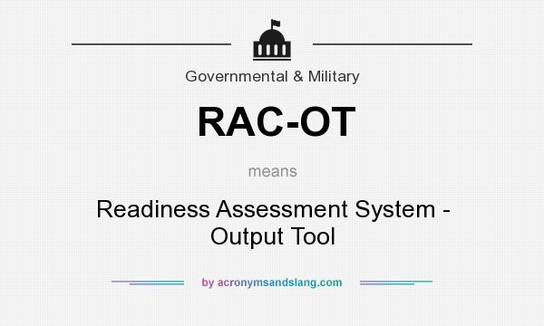 What does RAC-OT mean? It stands for Readiness Assessment System - Output Tool