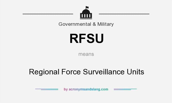What does RFSU mean? It stands for Regional Force Surveillance Units