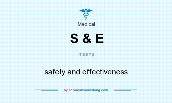 What does S & E mean? It stands for safety and effectiveness