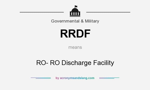What does RRDF mean? It stands for RO- RO Discharge Facility