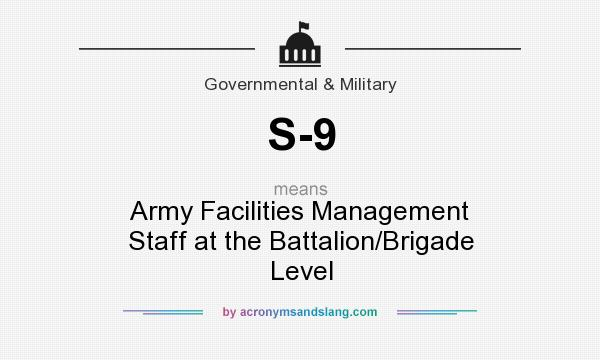 What does S-9 mean? It stands for Army Facilities Management Staff at the Battalion/Brigade Level