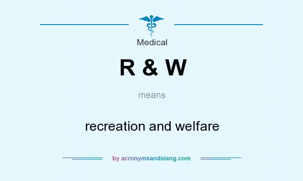 What does R & W mean? It stands for recreation and welfare