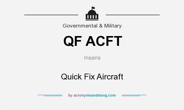 What does QF ACFT mean? It stands for Quick Fix Aircraft