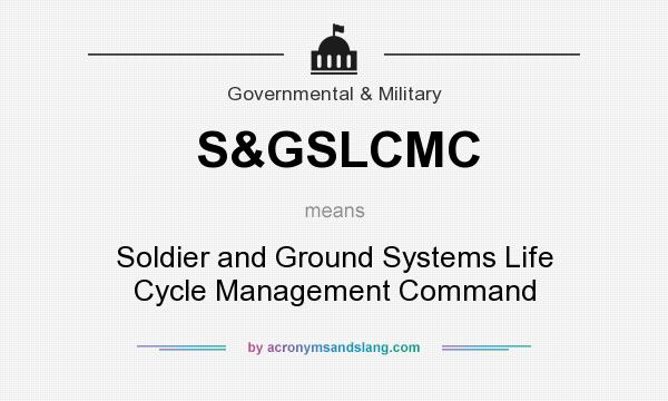 What does S&GSLCMC mean? It stands for Soldier and Ground Systems Life Cycle Management Command