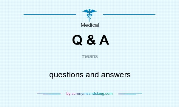 What does Q & A mean? It stands for questions and answers
