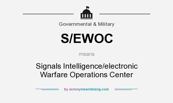 What does S/EWOC mean? It stands for Signals Intelligence/electronic Warfare Operations Center
