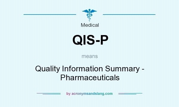 What does QIS-P mean? It stands for Quality Information Summary - Pharmaceuticals