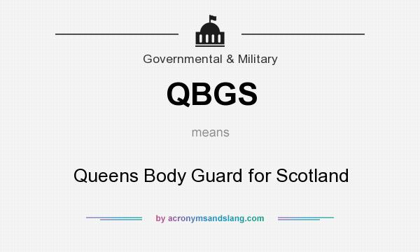 What does QBGS mean? It stands for Queens Body Guard for Scotland
