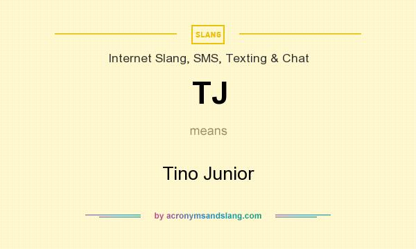 What does TJ mean? It stands for Tino Junior