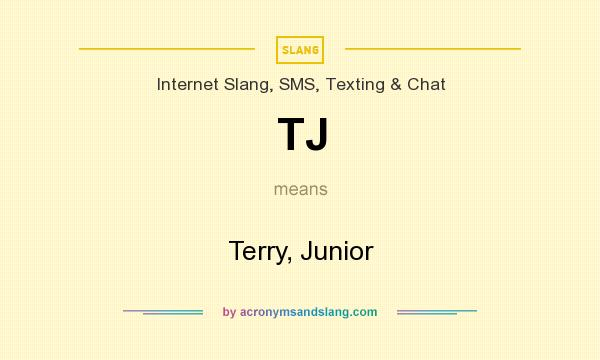 What does TJ mean? It stands for Terry, Junior