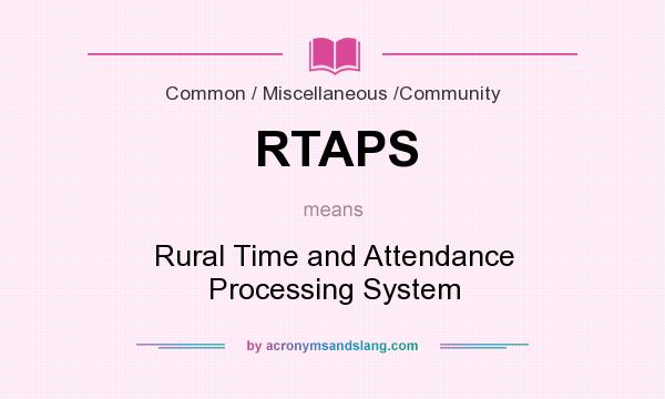What does RTAPS mean? It stands for Rural Time and Attendance Processing System