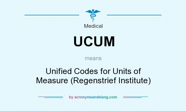 What does UCUM mean? It stands for Unified Codes for Units of Measure (Regenstrief Institute)