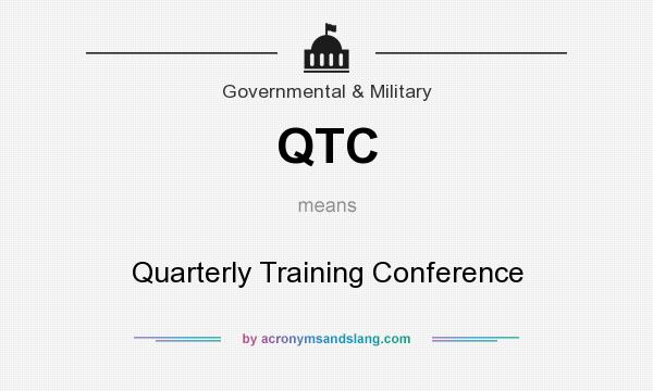 What does QTC mean? It stands for Quarterly Training Conference