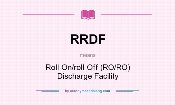 What does RRDF mean? It stands for Roll-On/roll-Off (RO/RO) Discharge Facility