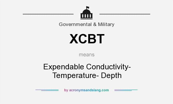 What does XCBT mean? It stands for Expendable Conductivity- Temperature- Depth