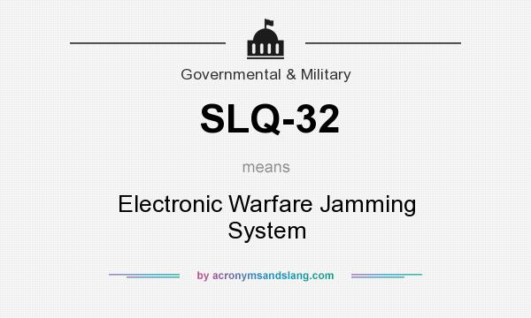 What does SLQ-32 mean? It stands for Electronic Warfare Jamming System