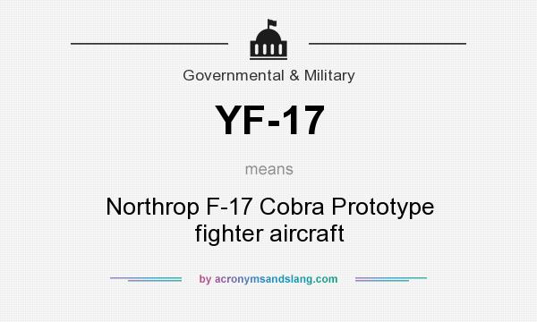 What does YF-17 mean? It stands for Northrop F-17 Cobra Prototype fighter aircraft