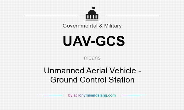 What does UAV-GCS mean? It stands for Unmanned Aerial Vehicle - Ground Control Station