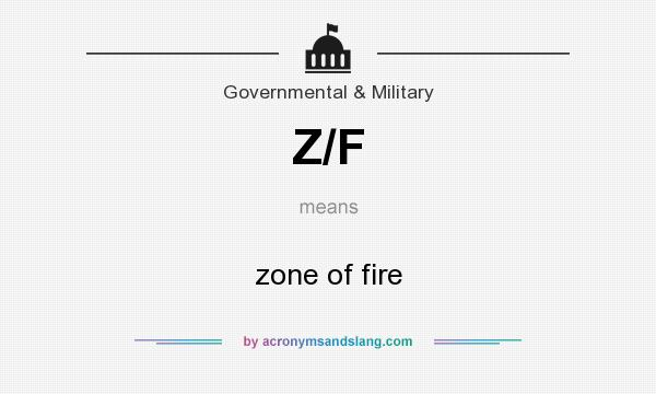 What does Z/F mean? It stands for zone of fire