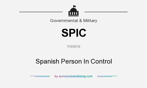 What does SPIC mean? It stands for Spanish Person In Control