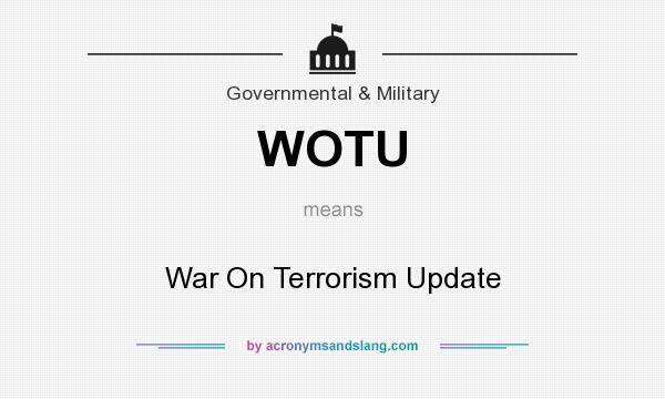 What does WOTU mean? It stands for War On Terrorism Update