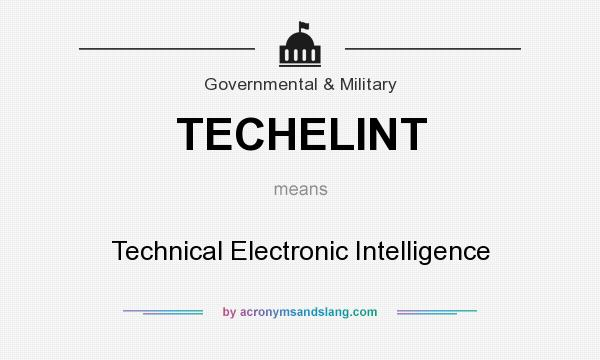 What does TECHELINT mean? It stands for Technical Electronic Intelligence