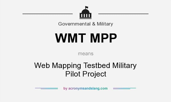 What does WMT MPP mean? It stands for Web Mapping Testbed Military Pilot Project