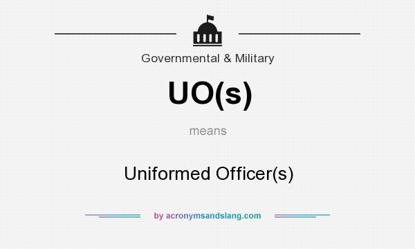 What does UO(s) mean? It stands for Uniformed Officer(s)