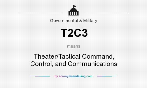 What does T2C3 mean? It stands for Theater/Tactical Command, Control, and Communications