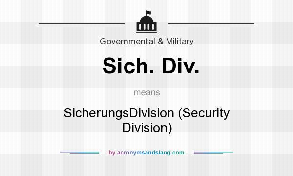 What does Sich. Div. mean? It stands for SicherungsDivision (Security Division)