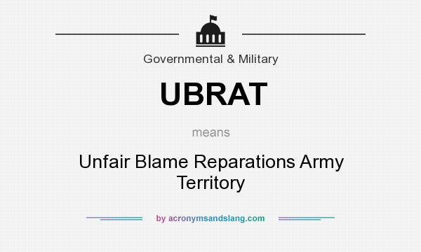What does UBRAT mean? It stands for Unfair Blame Reparations Army Territory