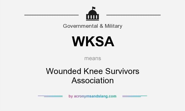 What does WKSA mean? It stands for Wounded Knee Survivors Association