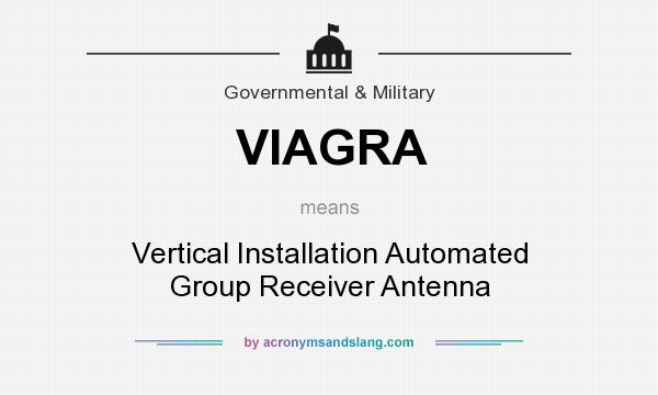 What does VIAGRA mean? It stands for Vertical Installation Automated Group Receiver Antenna