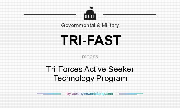 What does TRI-FAST mean? It stands for Tri-Forces Active Seeker Technology Program