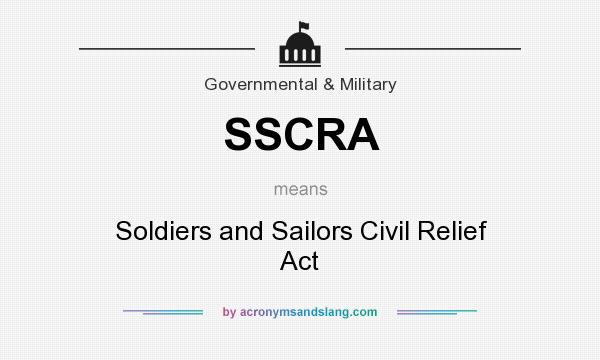 What does SSCRA mean? It stands for Soldiers and Sailors Civil Relief Act